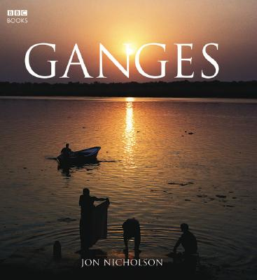 Ganges By Nicholson, Jon (PHT)/ Gray, Ian/ Hugh-Jones, Tom/ Rees, Dan/ Choudhury, Sharmila