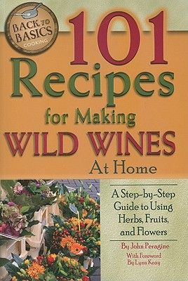 101 Recipes for Making Wild Wines at Home By Peragine, John N.